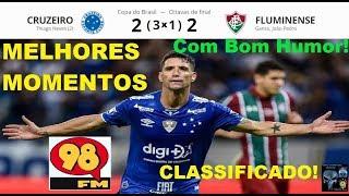 CRUZEIRO 2 (3 x 1) 2 FLUMINENSE & Bom Humor 98FM Melhores Momentos Completo! Copa do Brasil 2019