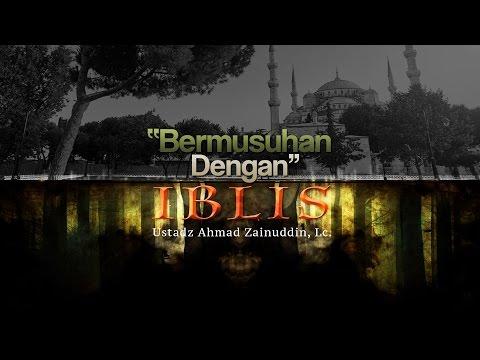 Ceramah Agama Islam: Bermusuhan Dengan Iblis (Ustadz Ahmad Zainuddin, Lc.)