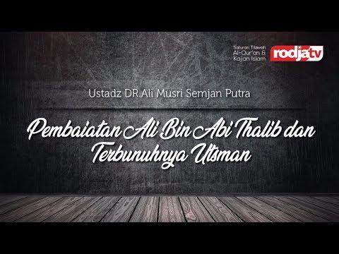 Pembaiatan Ali bin Abi Thalib dan Terbunuhnya Utsman (Ustadz Dr.Ali Musri Semjan Putra MA.)