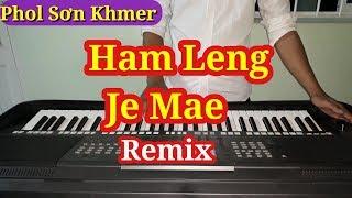 Nhạc Sống Khmer Remix 2018 | Ham Leng Je Mae | Phol Sơn Khmer