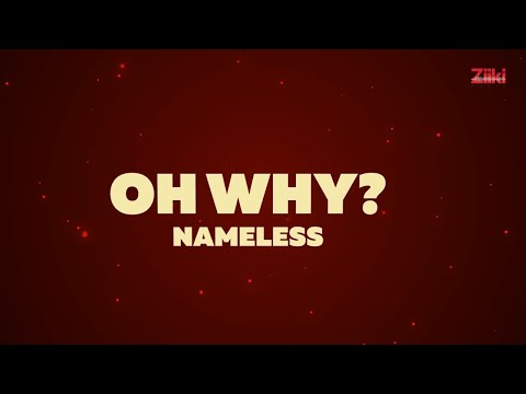 Nameless - OH WHY (Official Lyric video)
