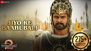 download lagu Jiyo Re Baahubali  Baahubali 2 The Conclusion  gratis
