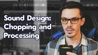 Sound Design: Sample Chopping and Processing