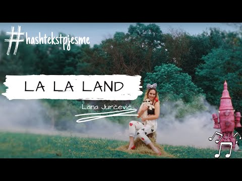 Lana Jurčević, La La Land...tekst video