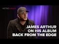James Arthur On His Album Back From The Edge