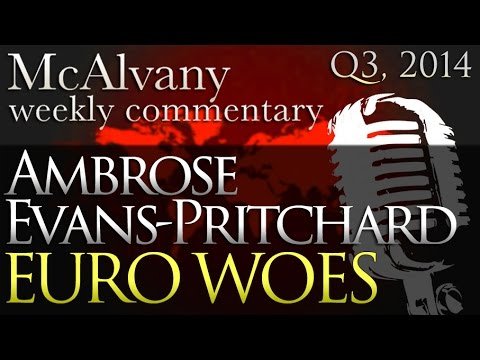 Ambrose Evans-Pritchard: Euro Woe's | McAlvany Commentary 2014