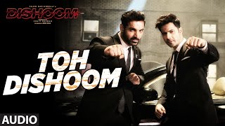 Toh Dishoom Full Song | Dishoom | John Abraham, Varun Dhawan | Pritam, Raftaar, Shahid Mallya