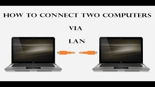 How to connect Two computers via lan cable