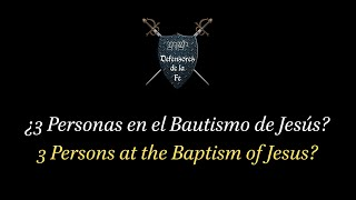 Tres Personas en el Bautismo de Jesús? / Three Persons at the Baptism of Jesus?