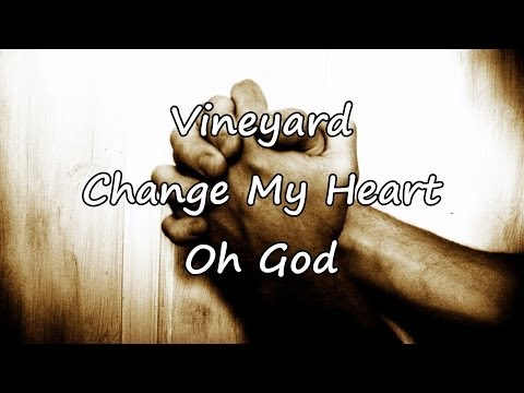 Vineyard - Change My Heart Oh God