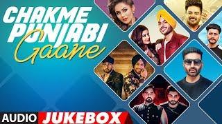 New Punjabi Songs | Chakme Punjabi Gaane | Punjabi Audio Jukebox | Latest Punjabi Songs