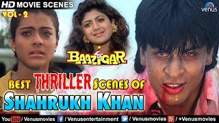 Best Thriller Scenes Of Shahrukh Khan | Baazigar | Video Jukebox - Vol.2 | Kajol, Shipa Shetty