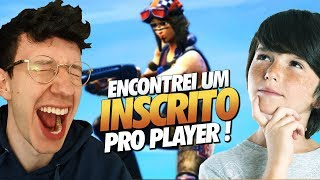 ENCONTREI UM INSCRITO PRO PLAYER - FORTNITE