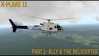 [X-Plane 11] Part 1- Ally & The Belicopter