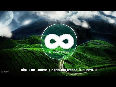 Download Lagu  Akh Lad Jaave | 1 HOUR LOOP | Badshah, Tanishk Bagchi,Jubin N, Asees K Mp3 Free