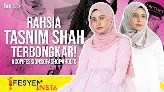 Fesyen.Insta | Rahsia Tasnim Shah Terbongkar! #confessionsofashopaholic