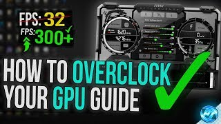 🔧 How To Overclock Your GPU - The Ultimate Easy Guide 2019