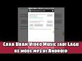 Cara Ubah Video Jadi Lagu MP3 di Android Terbaru.