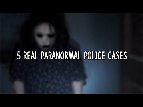 5 REAL Paranormal Police Investigations