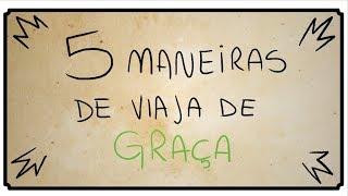 5 MANEIRAS DE VIAJAR DE GRAÇA