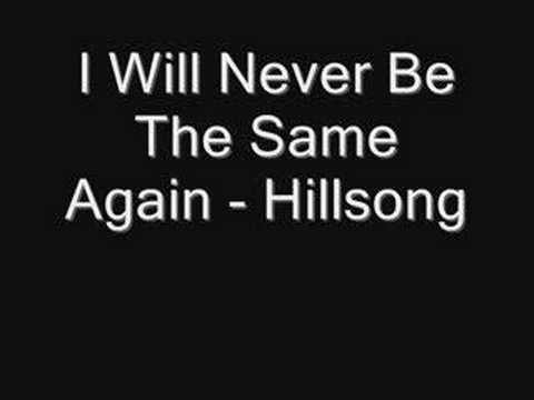 I Will Never Be The Same Again - Hillsong Music Videos