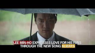 "20170227【Showbiz Korea】Lee Min Ho Express LOVE For His Fans Through A New Song Titled ""ALWAYS"""