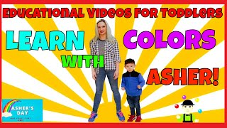 Educational Videos For Toddlers LEARN COLORS WITH ASHER!