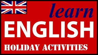 Holiday activities in English, English Lessons for Learners