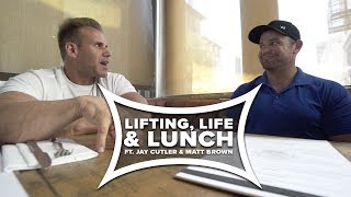 Lifting, Life & Lunch  | Ft. 4x Mr. Olympia Jay Cutler & Pro MMA Fighter Matt Brown