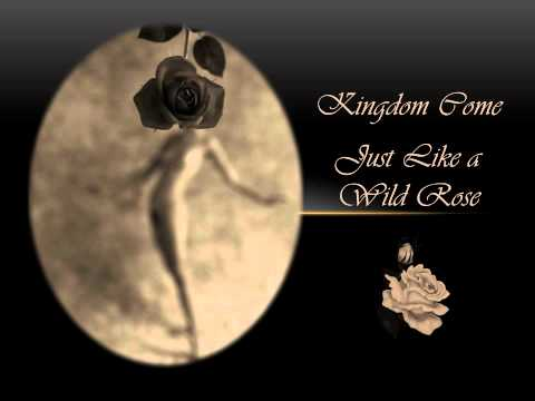 Kingdom Come - Just Like A Wild Rose