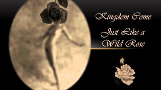 Watch Kingdom Come Just Like A Wild Rose video