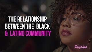 THE GRAPEVINE | THE RELATIONSHIP BETWEEN THE BLACK AND LATIN X COMMUNITY | S4E13