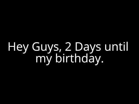 2 Days Until my Birthday 2 Days Until my Birthday