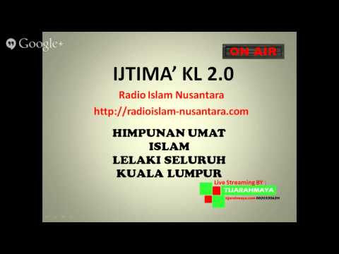 Radio Islam Nusantara Live Streaming Ijtimak Kuala Lumpur 2 Bayan ASAR 24 05 14