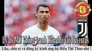 Tin bóng đá | Chuyển nhượng 2018 | 05/07/2018 : Lý do MU không tranh Cristiano Ronaldo với Juventus
