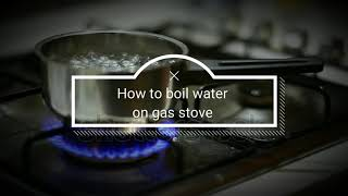 How to boil water in gas stove (in home)