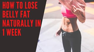 How To Lose Belly Fat Naturally In 1 Week