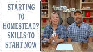 THE SKILLS YOU NEED NOW TO START HOMESTEADING