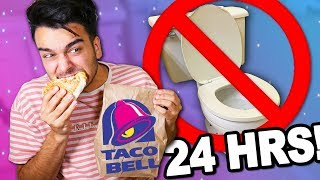 We ONLY Ate TACO BELL For 24 HOURS and COULDN'T USE THE BATHROOM! (IMPOSSIBLE CHALLENGE)