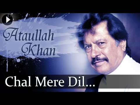 Attaulla Khan - Chal Mere Dil - Popular Ghazal Songs