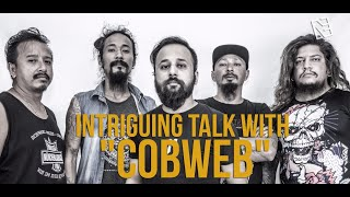 "Intriguing Talk With ""COBWEB"" 