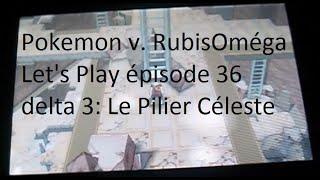 Pokemon v. Rubis Oméga | Let's Play épisode 36 delta 3: Le Pilier Céleste