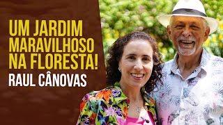 O Incrível Jardim-Floresta de Raul Cânovas | Nô Figueiredo