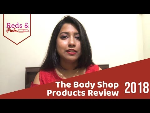 The Body Shop products review| Why YOU Should Choose The Body Shop
