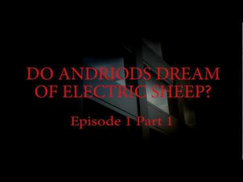 Do Andriods Dream Of Electric Sheep? Episode 1 Part 1