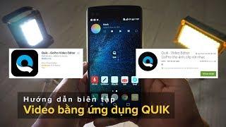 Hướng dẫn dựng Video nhanh bằng ứng dụng QUIK
