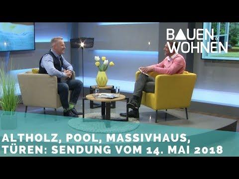 Upcycling, Massivbau, Wasserenthärtung, Haustüren, Pool im Garten - Sendung vom 14.5.2018