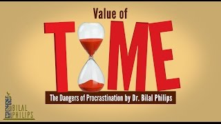 Value of Time: The Dangers of Procrastination - Dr. Bilal Philips