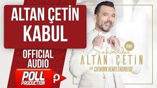 ALTAN ÇETİN - KABUL - ( Official Audio )