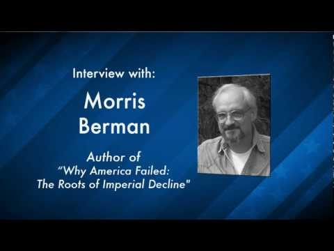 Why America Failed - The Roots of Imperial Decline (Morris Berman Interview)